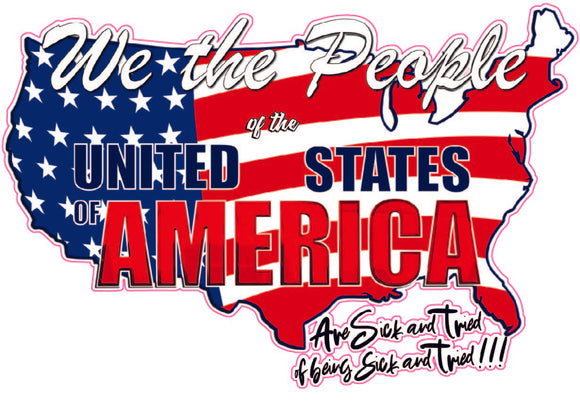 United States of America We the People sick and tried Decal
