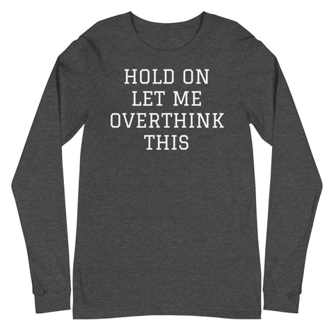 Image of Let me Overthink This - Unisex Long Sleeve Tee