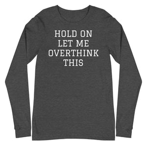 Let me Overthink This - Unisex Long Sleeve Tee