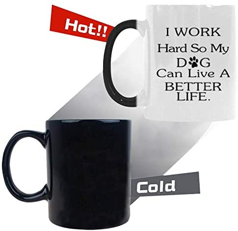 "Magic Mug 11oz ""I WORK HARD SO MY DOG CAN HAVE A BETTER LIFE"" Ceramic,Hot-Tea, Chocolate, Coffee, Valentine, Wife Birthday and many other occasions."