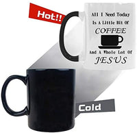 "Magic Mug 11oz ""All I need Today Is A Little Bit Of Coffee And A Whole Lot Of Jesus"" Ceramic,Hot-Tea, Chocolate, Coffee, Valentine, Wife Birthday and many other occasions."