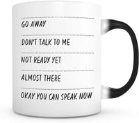 "Magic Mug 11oz ""Go Away Don't Talk To Me Not Ready Yet Almost There Okay You Can Speak Now"" Ceramic,Hot-Tea, Chocolate, Coffee, Valentine, Wife Birthday and many other occasions."