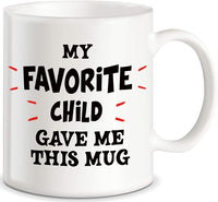 "MOM & Dad, Mug 11oz ""My Favorite Child Gave Me This Mug"" White Ceramic, Hot-Tea, Chocolate, Coffee, MOM, StepMOM, Fathers, Brothers and many other occasions."