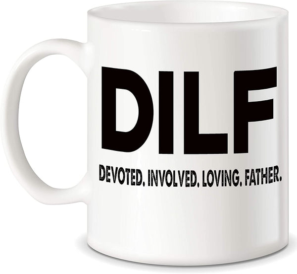 "Mug 11oz ""DILF Devoted Father"" White Ceramic, Hot-Tea, Chocolate, Coffee, Valentine, Birthday, Fathers, Brothers and many other occasions."