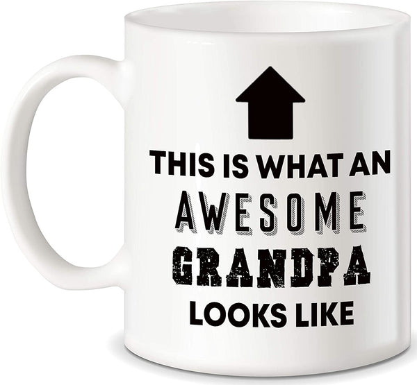 "Mug 11oz ""Awesome Grandpa Looks Like"" White Ceramic, Hot-Tea, Chocolate, Coffee, Valentine, Birthday, Fathers, Brothers and many other occasions."