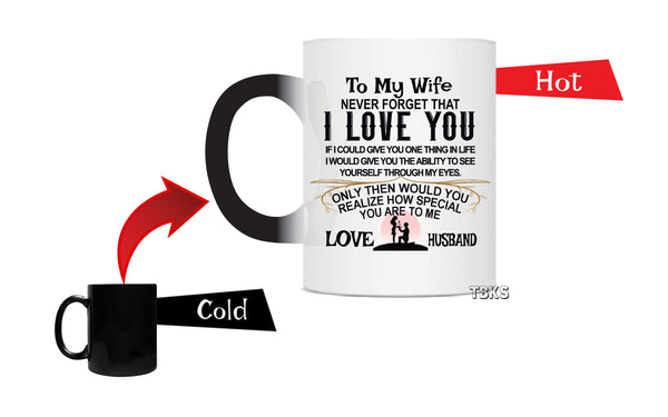 "Magic Mug 11oz ""To My Wife Never Forget That I Love You."" Ceramic, Hot-Tea, Chocolate, Coffee, Valentine, Wife Birthday and many other occasions"