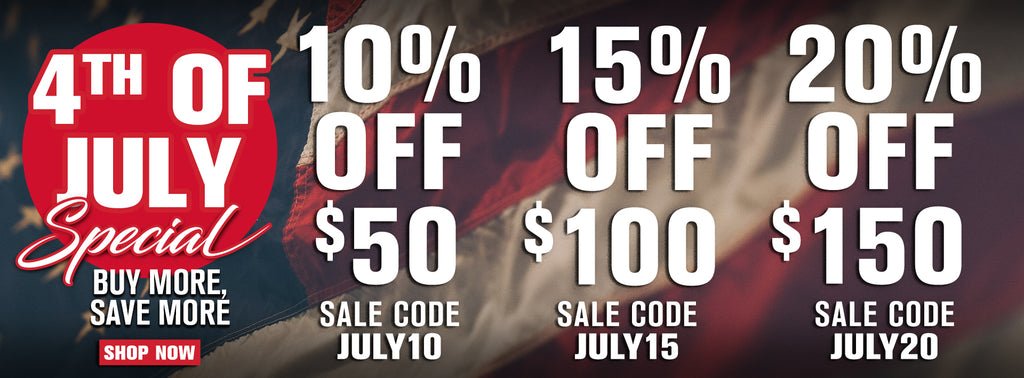 4th of July special buy more save more. 10% off $50 with sale code JULY10, 15% off $100 with sale code JULY15, 20% off $150 with sale code JULY20