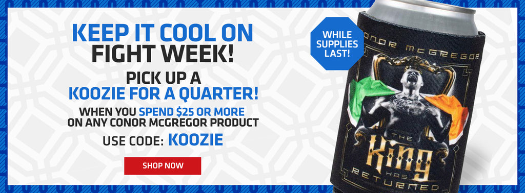 Keep it cool on fight week! Pick up a koozie for a quarter! When you spend $25 or more on any Conor McGregor product use code KOOZIE shop now