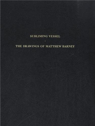 Subliming Vessel: The Drawings of Matthew Barney