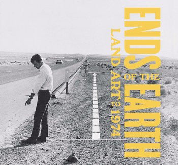 Ends of the Earth: Land Art to 1974