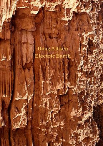 Doug Aitken: Electric Earth Exhibition Catalogue