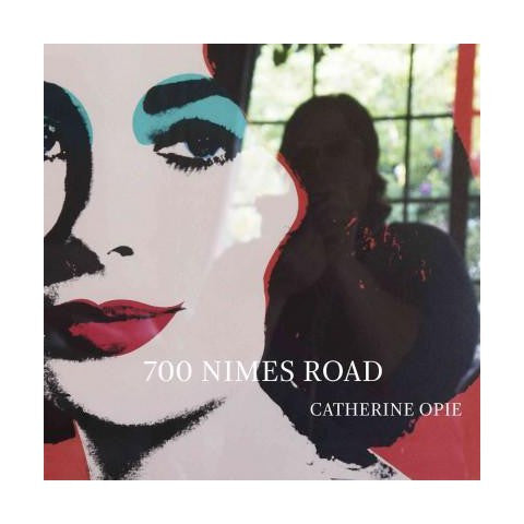 Catherine Opie: 700 Nimes Road