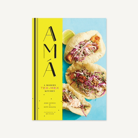 Amá: A Modern Tex-Mex Kitchen Cookbook