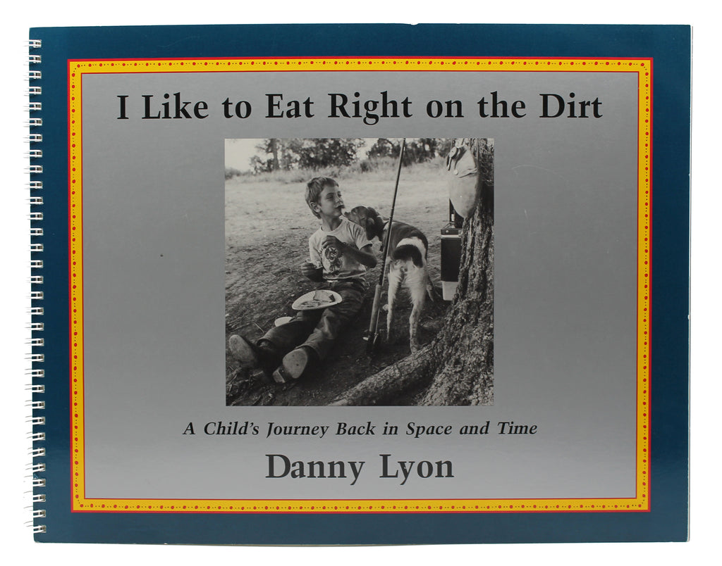 Danny Lyon: I Like to Eat Right on the Dirt (Signed)