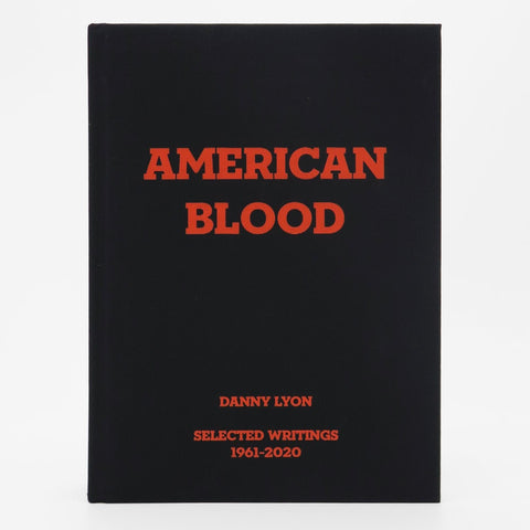 Danny Lyon: American Blood Selected Writings 1961 - 2020