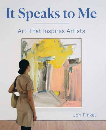 It Speaks to Me: Art That Inspires by Jori Finkel