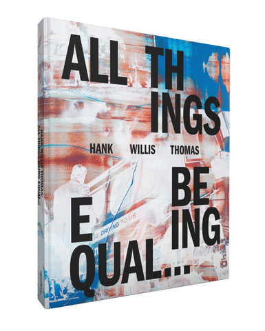 Hank Willis Thomas: All Things Being Equal