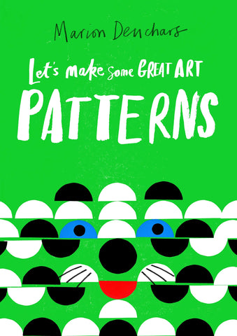 Let's Make Some Great Art Patterns by Marion Deuchars