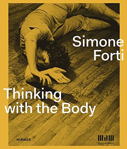 Simone Forti Thinking with the Body