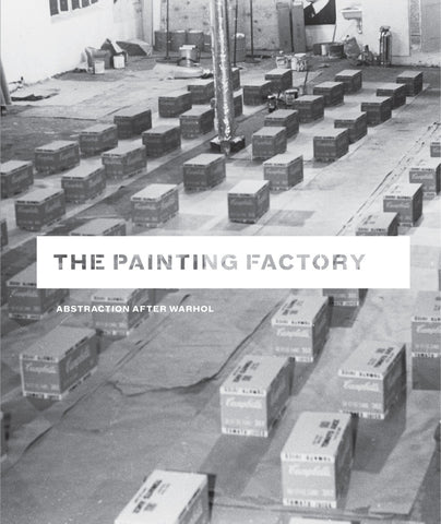 The Painting Factory: Abstraction after Warhol
