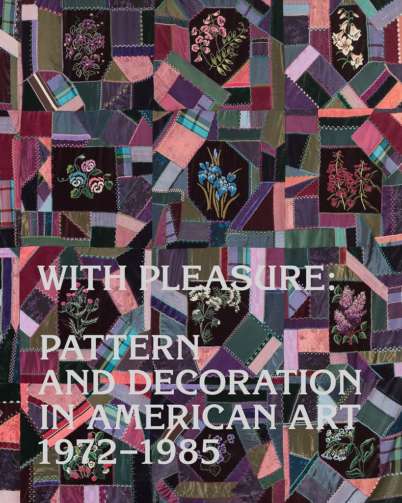 With Pleasure: Pattern and Decoration in American Art 1972 - 1985