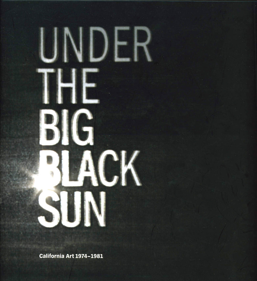 Under The Big Black Sun: California Art 1974-1981