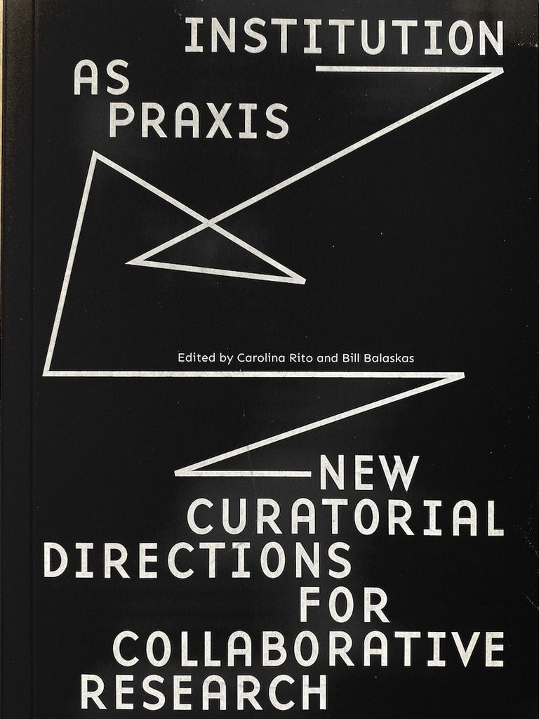 Institution as Praxis: New Curatorial Directions for Collaborative Research