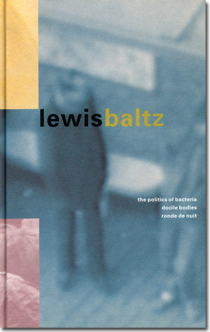Lewis Baltz: The Politics of Bacteria, Ronde de Nuit, Docile Bodies