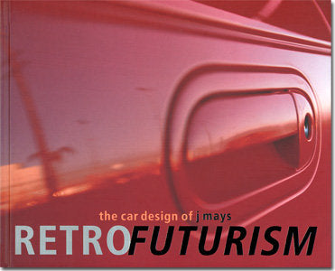 Retrofuturism: The Car Design of J Mays