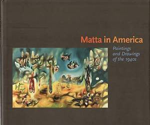 Matta in America: Paintings and Drawings of the 40's