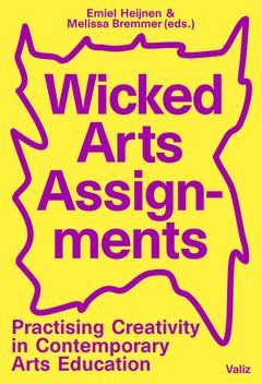 Wicked Arts Assignments: Practising Creativity in Contemporary Arts Education