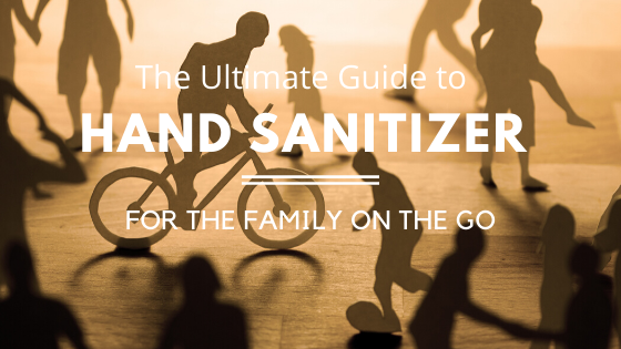 The Ultimate Guide To Hand Sanitizer For The Family On The Go
