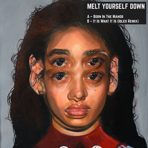 Melt Yourself Down - Born In The Manor