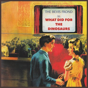 The Bevis Frond  - What Did For The Dinosaurs