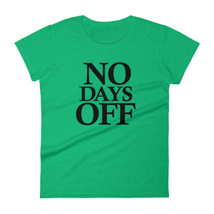 No Days Off - (Black Text) Women's short sleeve T-shirt