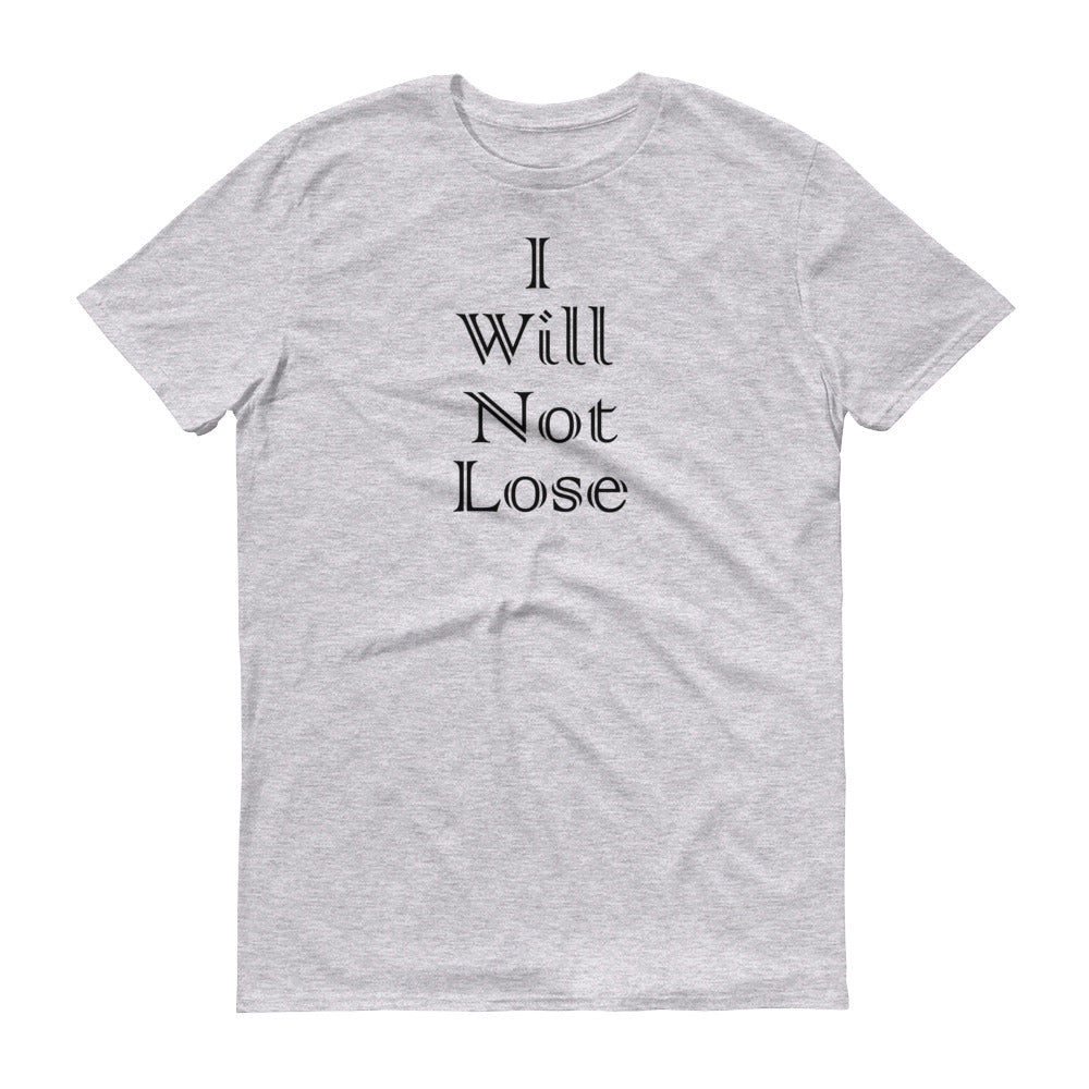 I Will Not Lose (Black Text) - Men's Short-Sleeve T-Shirt