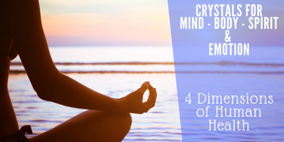 Four Dimensions of Human Health & Crystals to Heal