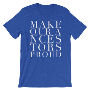 'MAKE OUR ANCESTORS PROUD' UNISEX TEE