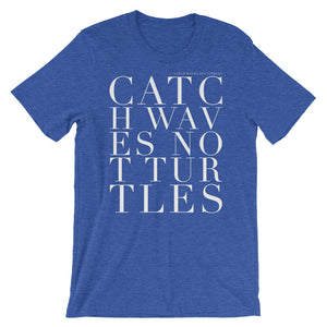 'CATCH WAVES NOT TURTLES' UNISEX TEE