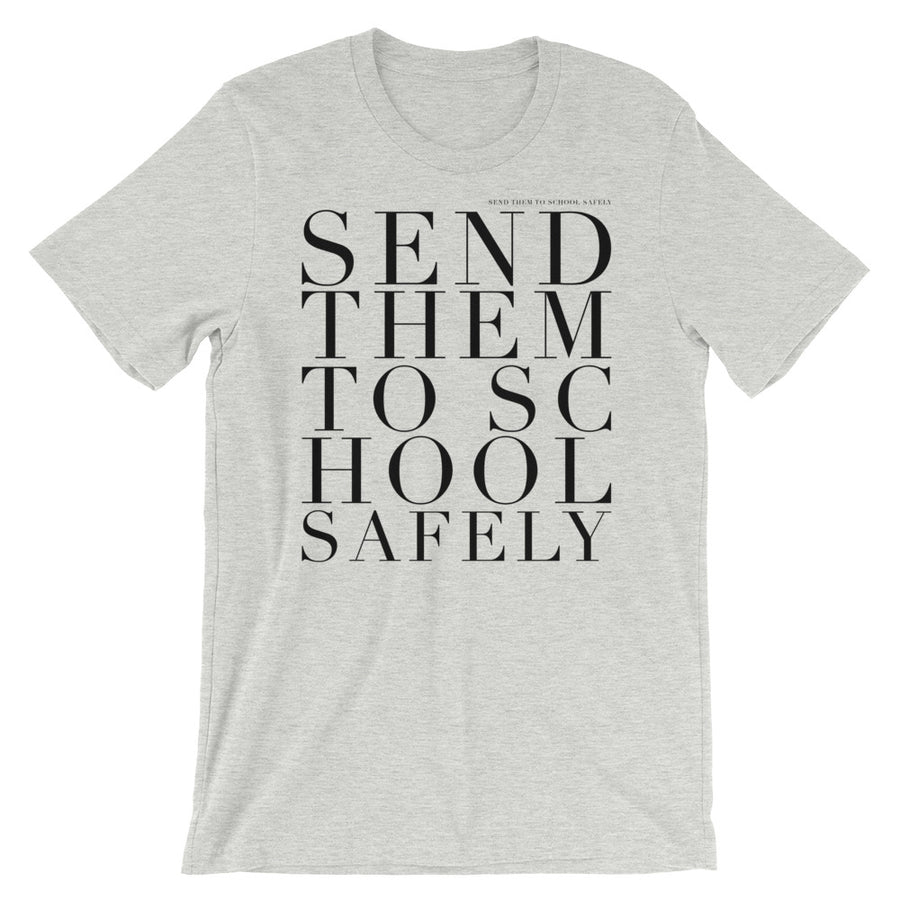 'SEND THEM TO SCHOOL, SAFELY' UNISEX TEE