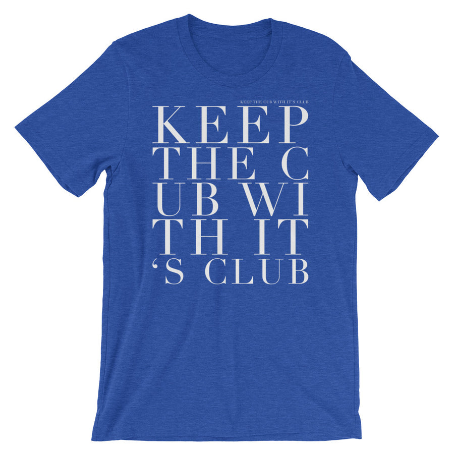 'KEEP THE CUB WITH ITS CLUB' UNISEX TEE