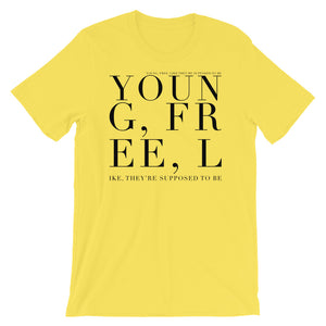 'YOUNG & FREE, LIKE THEY'RE SUPPOSED TO BE' UNISEX TEE