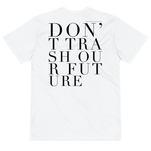 'DON'T TRASH OUR FUTURE' ORGANIC & SUSTAINABLE UNISEX TEE