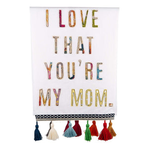 I Love That You're My Mom Tea Towel