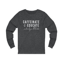 Load image into Gallery viewer, Caffeinate & Educate Unisex Jersey Long Sleeve Tee