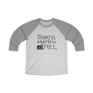 Thankful Grateful Full!  Unisex Tri-Blend 3/4 Raglan Tee