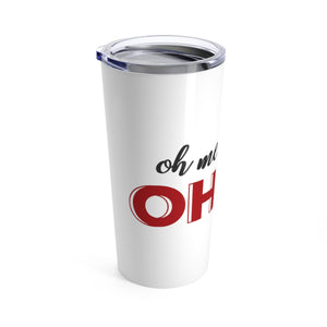 Oh Me Oh My OhioTumbler 20oz