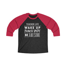 Load image into Gallery viewer, Teacher Life Tri-Blend 3/4 Raglan Tee - Dark