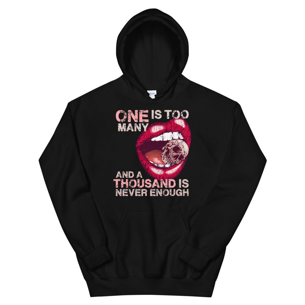 One is Too Many and a Thousand is Never Enough - Hoodie