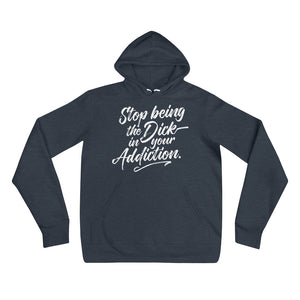 Stop being the Dick in your Addiction. Hoodie